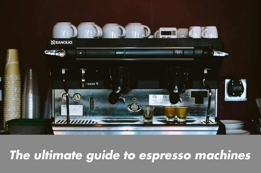 The Ultimate Guide to Espresso Machines