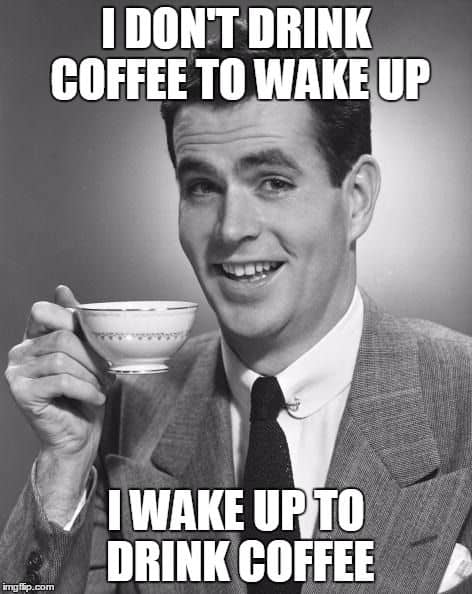 Waking up to drink coffee