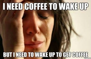 need coffee to wake up