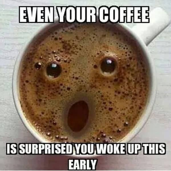 waking up early coffee meme