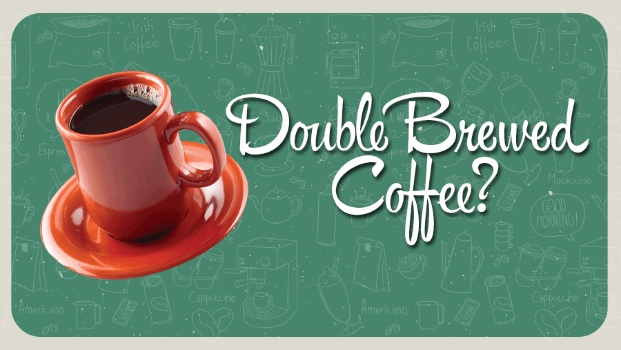 what is double brewed coffee?