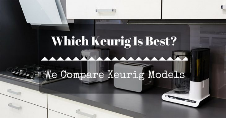 Best Keurig Coffee Maker Reviews Keurig ModelsUpdated for 2018