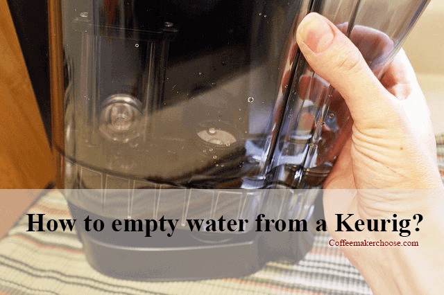 How To Empty Water From A Keurig Easily For Storage Or Cleaning