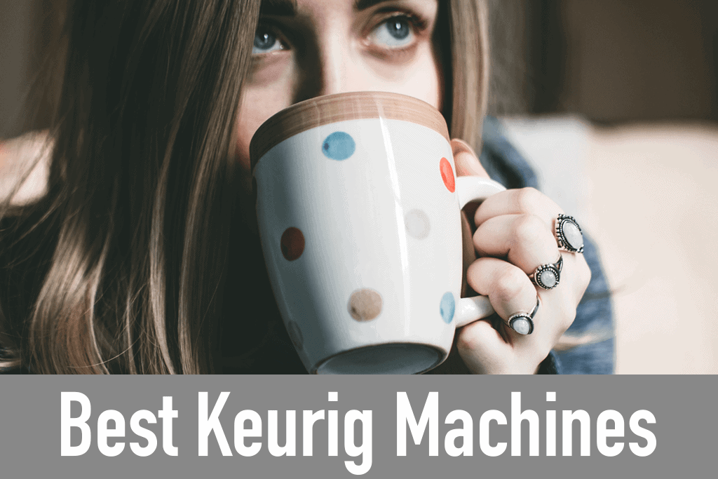 11 best keurig coffee machines find something for everyone