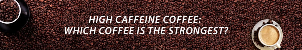 strongest coffee in the world: top contenders